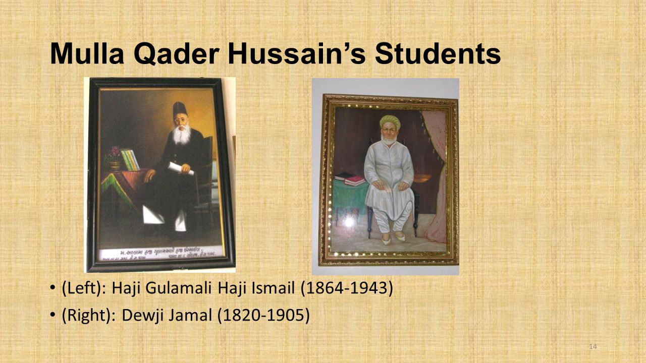 Mulla Qader Hussain's Students (Left): Haji Gulamali Haji Ismail (1864-1943) (Right): Dewji Jamal (1820-1905) 14