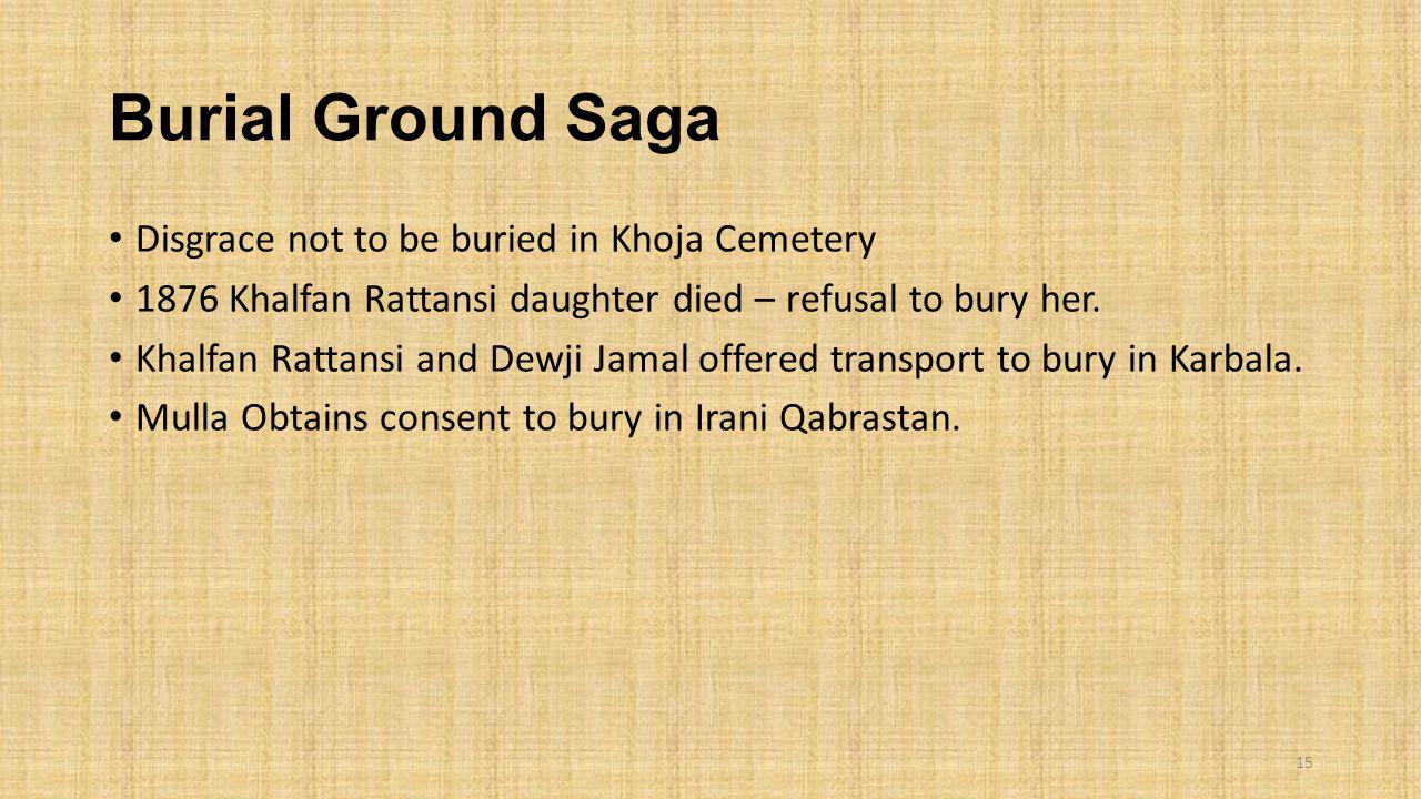 Burial Ground Saga Disgrace not to be buried in Khoja Cemetery 1876 Khalfan Rattansi daughter died – refusal to bury her. Khalfan Rattansi and Dewji J