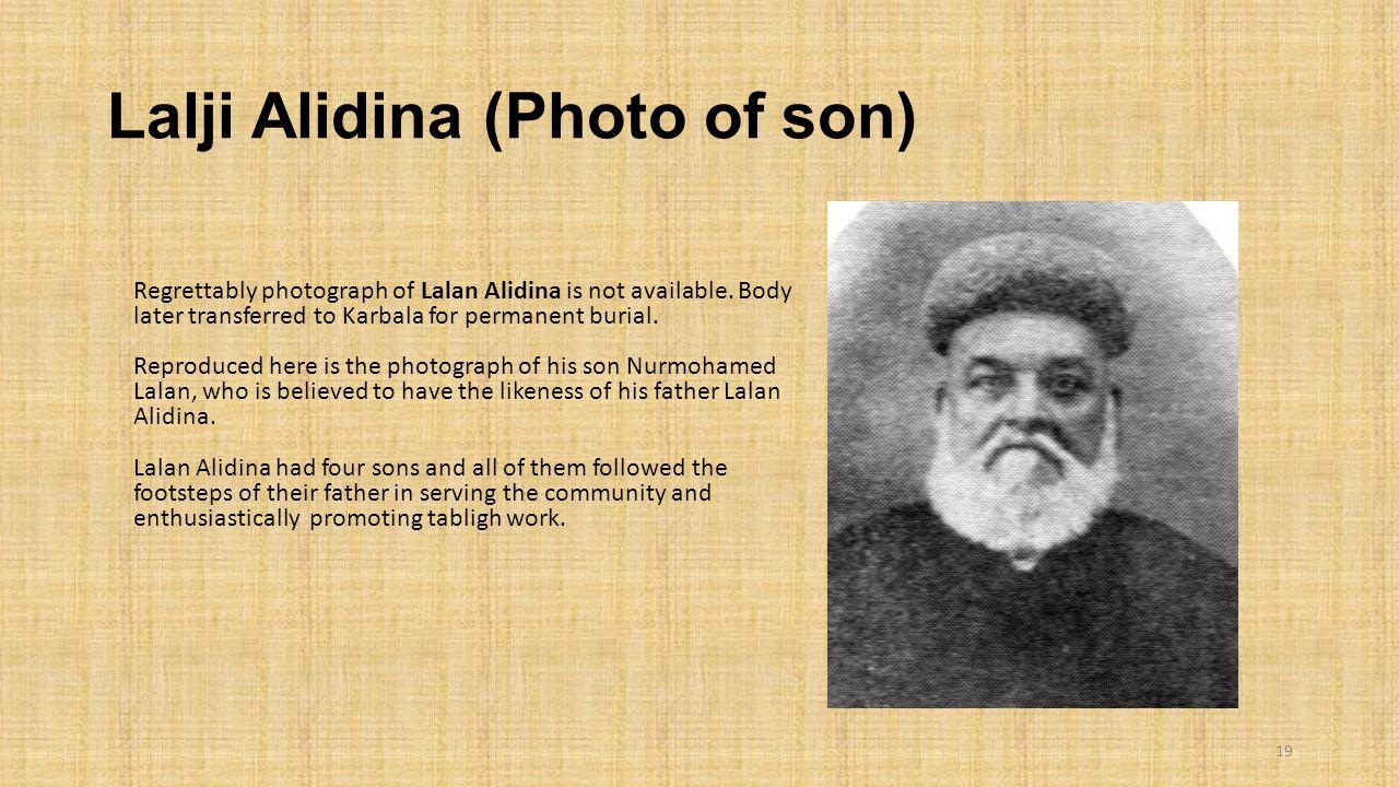 Lalji Alidina (Photo of son) 19 Regrettably photograph of Lalan Alidina is not available. Body later transferred to Karbala for permanent burial. Repr