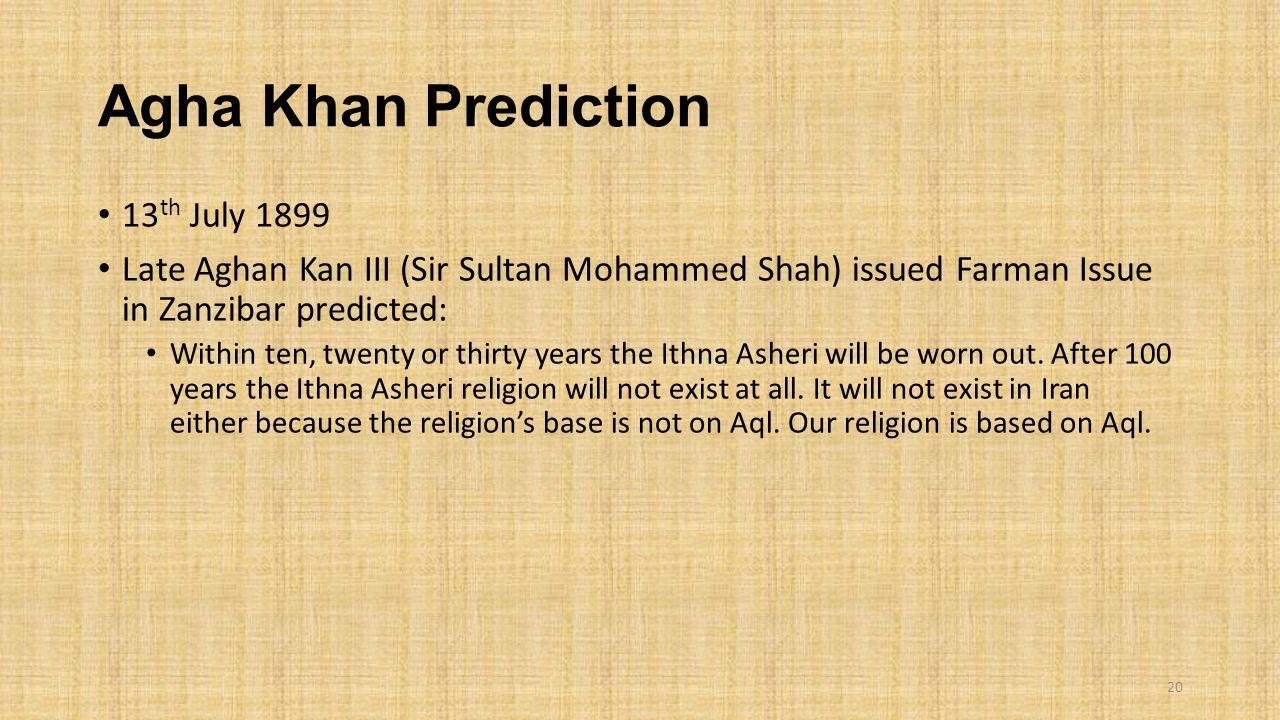 Agha Khan Prediction 13 th July 1899 Late Aghan Kan III (Sir Sultan Mohammed Shah) issued Farman Issue in Zanzibar predicted: Within ten, twenty or th