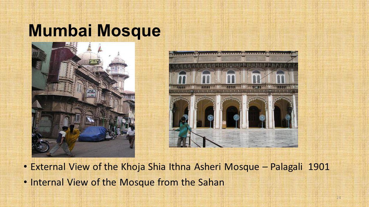 Mumbai Mosque External View of the Khoja Shia Ithna Asheri Mosque – Palagali 1901 Internal View of the Mosque from the Sahan 24