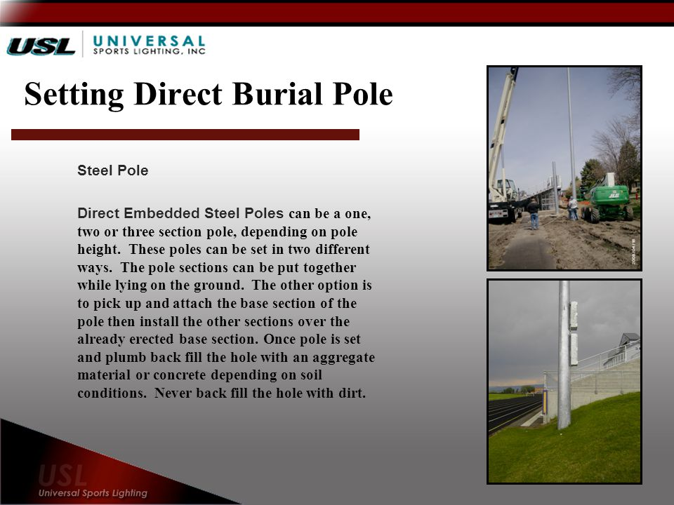 Setting Direct Burial Pole Steel Pole Direct Embedded Steel Poles can be a one, two or three section pole, depending on pole height.