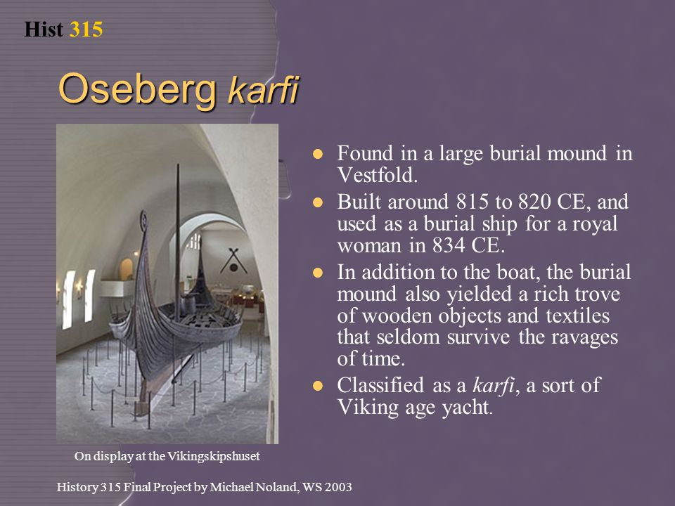 Hist 315 History 315 Final Project by Michael Noland, WS 2003 Oseberg karfi Found in a large burial mound in Vestfold.