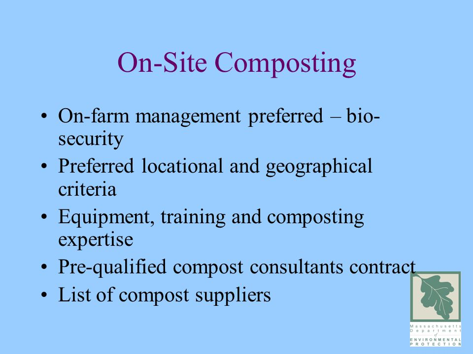 On-Site Composting On-farm management preferred – bio- security Preferred locational and geographical criteria Equipment, training and composting expertise Pre-qualified compost consultants contract List of compost suppliers