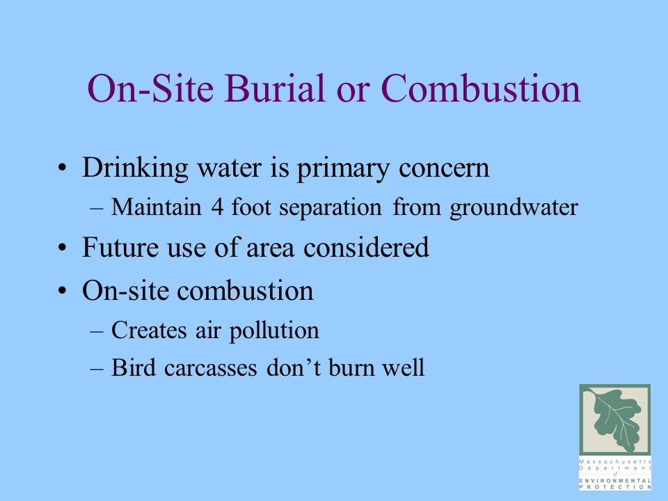 On-Site Burial or Combustion Drinking water is primary concern –Maintain 4 foot separation from groundwater Future use of area considered On-site comb