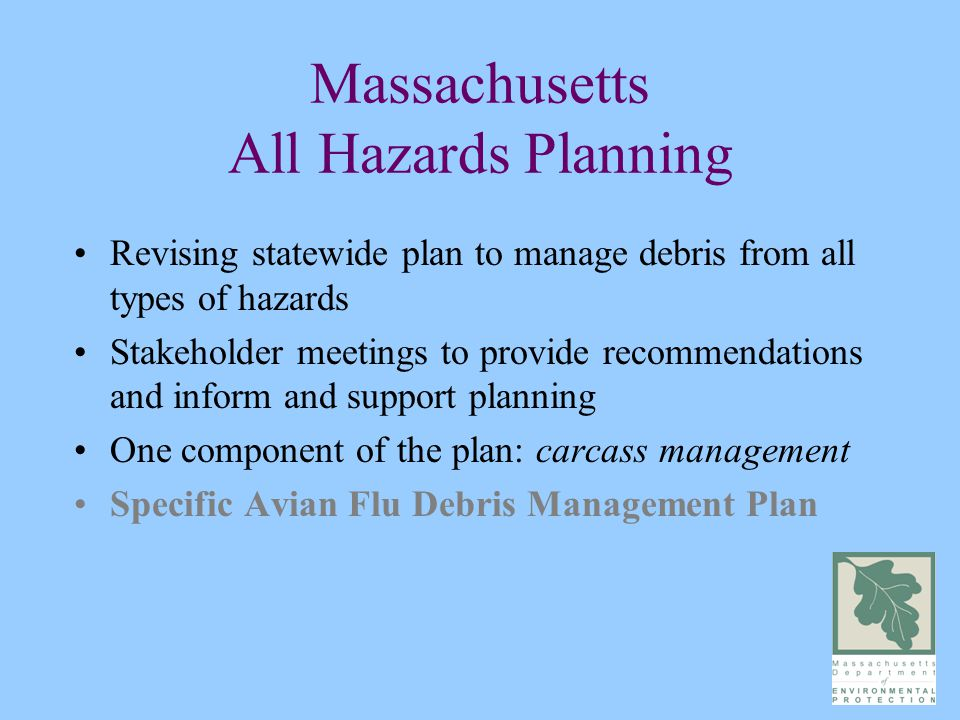 Massachusetts All Hazards Planning Revising statewide plan to manage debris from all types of hazards Stakeholder meetings to provide recommendations