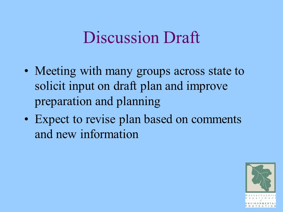 Discussion Draft Meeting with many groups across state to solicit input on draft plan and improve preparation and planning Expect to revise plan based on comments and new information