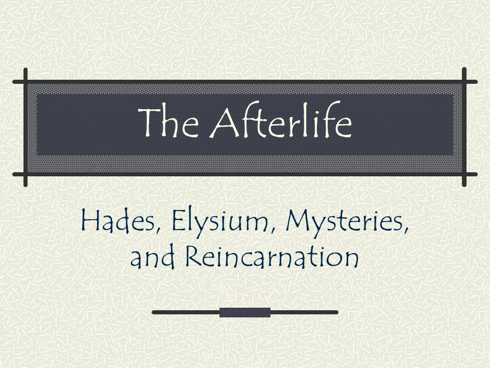 The Afterlife Hades, Elysium, Mysteries, and Reincarnation
