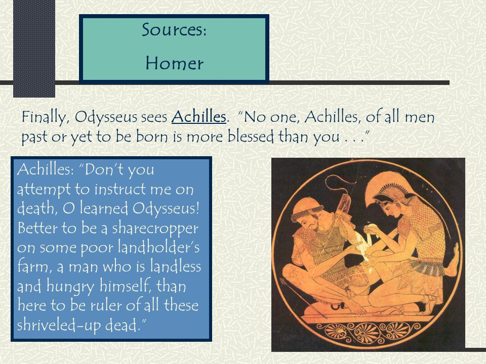 Sources: Homer Finally, Odysseus sees Achilles.