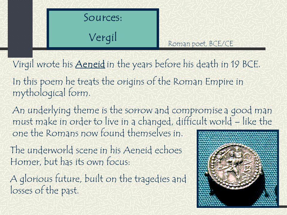 Sources: Vergil Virgil wrote his Aeneid in the years before his death in 19 BCE.