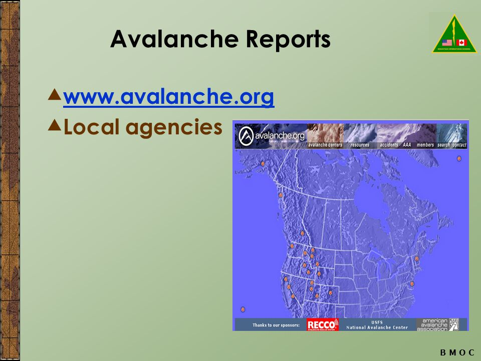 B M O C Avalanche Reports  www.avalanche.org www.avalanche.org  Local agencies