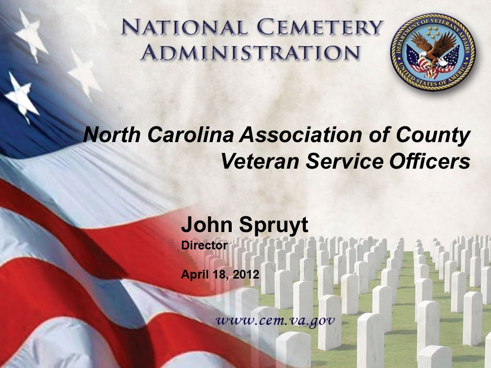 NCA Fast Facts 131 National Cemeteries 20,000 acres 3.1 million gravesites 8.1 million visitors/yr 1,700 employees In FY11: - 117,426 burials - 372,659 markers and headstones - 779,666 Presidential Memorial Certificates Fort Custer National Cemetery, Augusta, MI