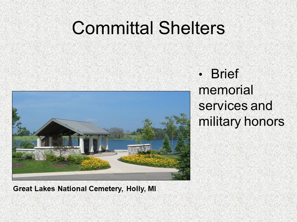 Committal Shelters Brief memorial services and military honors Great Lakes National Cemetery, Holly, MI