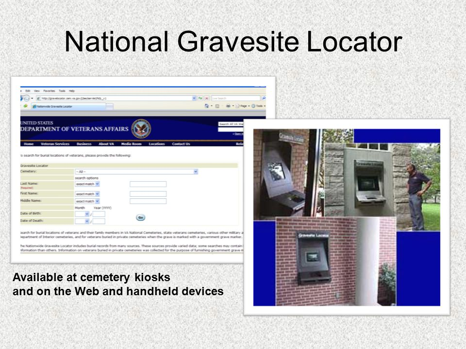National Gravesite Locator Available at cemetery kiosks and on the Web and handheld devices