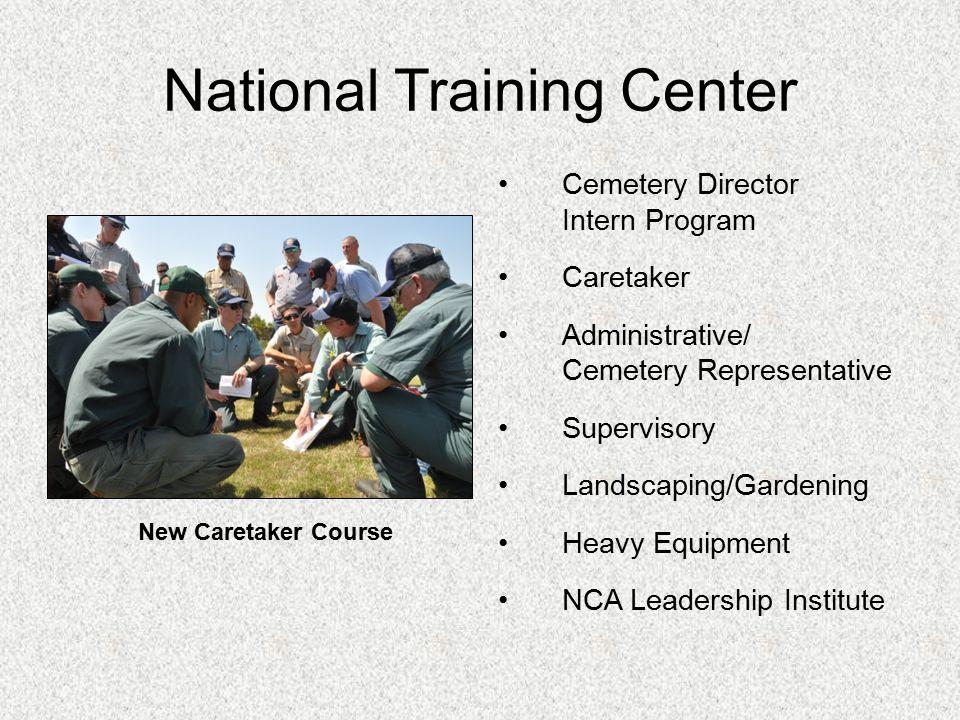National Training Center Cemetery Director Intern Program Caretaker Administrative/ Cemetery Representative Supervisory Landscaping/Gardening Heavy Equipment NCA Leadership Institute New Caretaker Course