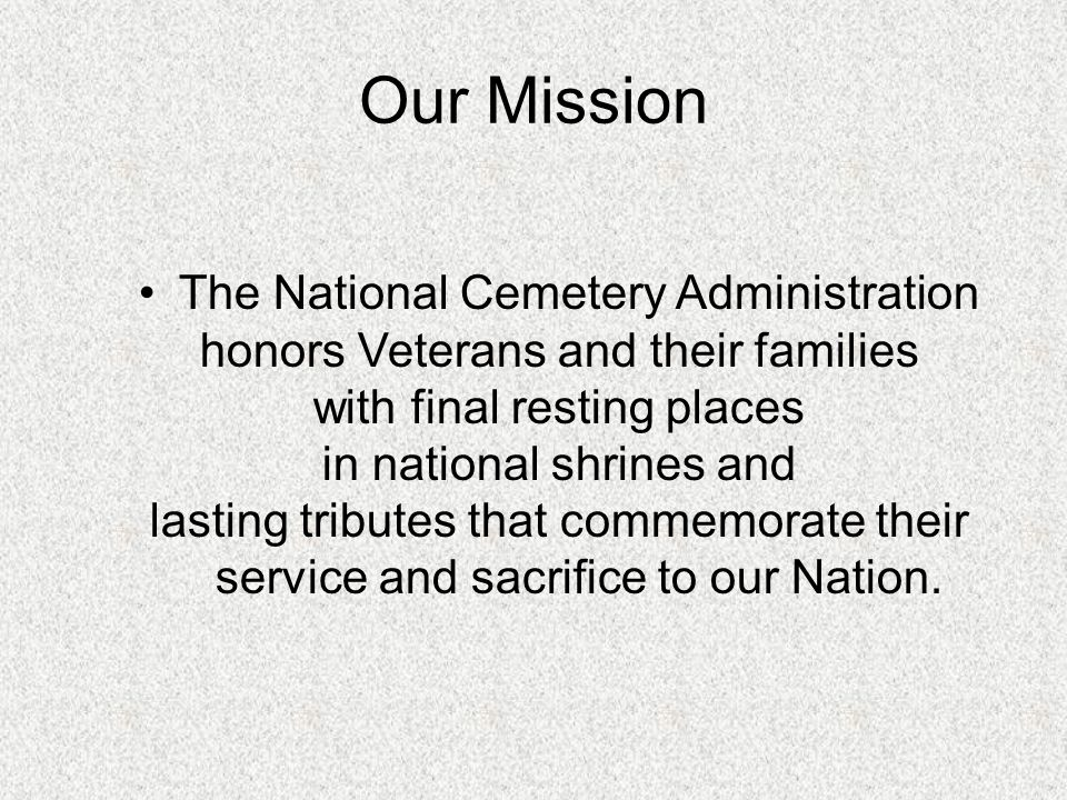 Our Vision To be the model of excellence for burial and memorials for our Nation's Veterans and their families.