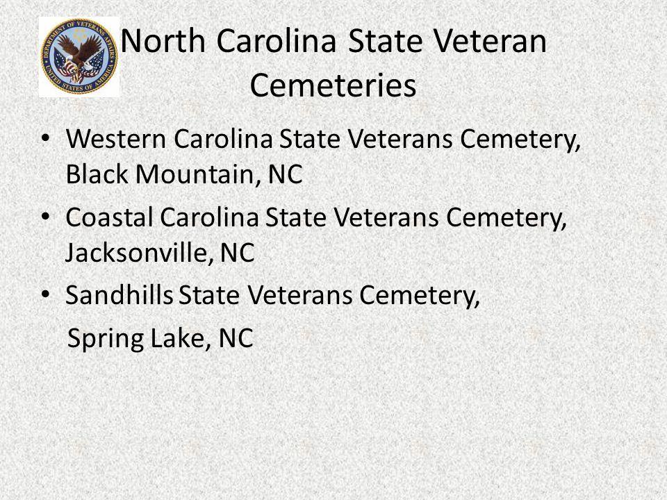 North Carolina State Veteran Cemeteries Western Carolina State Veterans Cemetery, Black Mountain, NC Coastal Carolina State Veterans Cemetery, Jacksonville, NC Sandhills State Veterans Cemetery, Spring Lake, NC