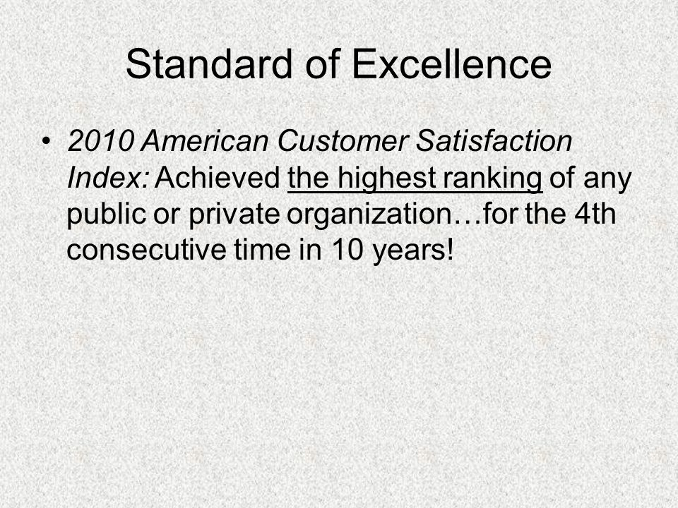 Standard of Excellence 2010 American Customer Satisfaction Index: Achieved the highest ranking of any public or private organization…for the 4th consecutive time in 10 years!
