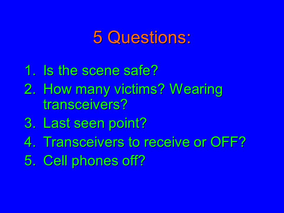 COMPANION RESCUE Two priorities: Safety of Rescuers and SPEEDTwo priorities: Safety of Rescuers and SPEED Ask the 5 questions (see next slide)Ask the