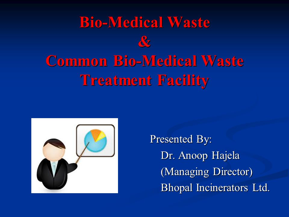 Bio-Medical Waste & Common Bio-Medical Waste Treatment Facility Presented By: Dr.