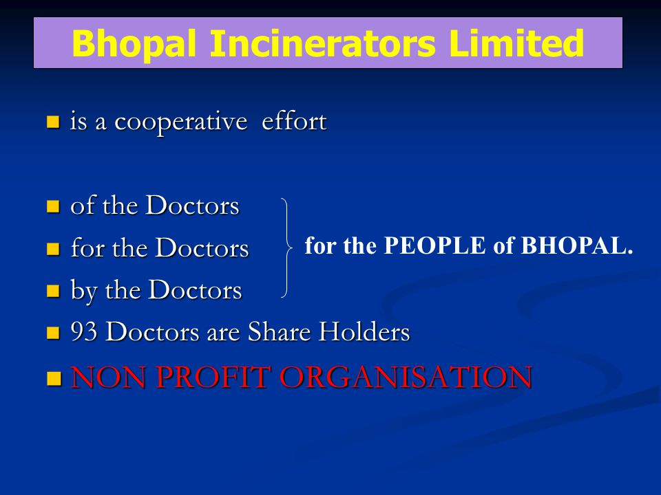 is a cooperative effort is a cooperative effort of the Doctors of the Doctors for the Doctors for the Doctors by the Doctors by the Doctors 93 Doctors are Share Holders 93 Doctors are Share Holders NON PROFIT ORGANISATION NON PROFIT ORGANISATION for the PEOPLE of BHOPAL.