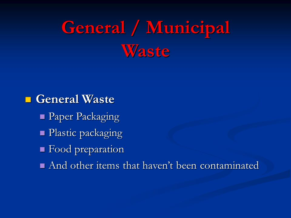 General / Municipal Waste General Waste General Waste Paper Packaging Paper Packaging Plastic packaging Plastic packaging Food preparation Food preparation And other items that haven't been contaminated And other items that haven't been contaminated