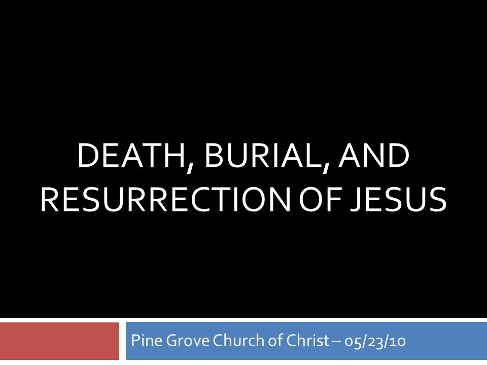 Death, Burial, & Resurrection of Jesus  I Corinthians 15:1-4 – that Christ died for our sins according to the Scriptures, and that He was buried, and that He rose again the third day according to the Scriptures