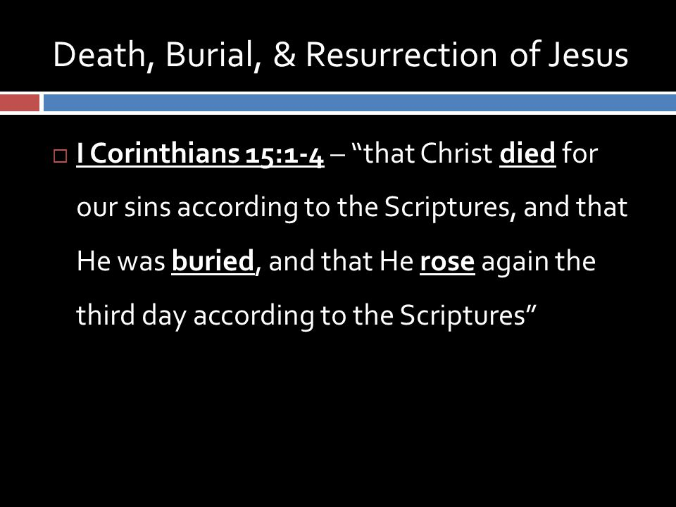 "Death, Burial, & Resurrection of Jesus  I Corinthians 15:1-4 – ""that Christ died for our sins according to the Scriptures, and that He was buried, an"