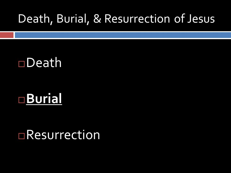Burial of Jesus  Matthew 27:57-66 – laid it in his new tomb  Isaiah 53:9 – they made His grave with the wicked, but with the rich at His death  Acts 2:25-32 – His soul was not left in Hades, nor did His flesh see corruption  Romans 6:3-11 – we were buried with Him through baptism into death