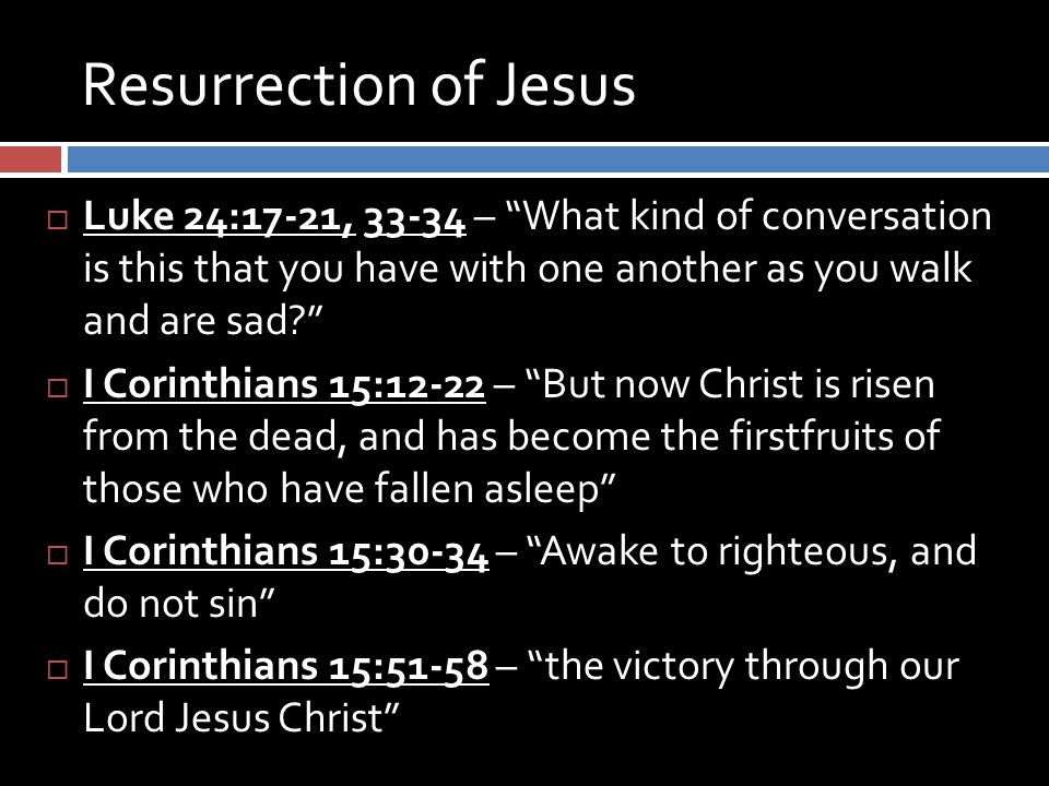 "Resurrection of Jesus  Luke 24:17-21, 33-34 – ""What kind of conversation is this that you have with one another as you walk and are sad?""  I Corinth"