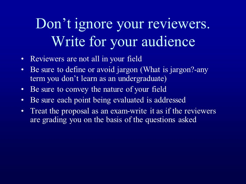 Don't ignore your reviewers. Write for your audience Reviewers are not all in your field Be sure to define or avoid jargon (What is jargon?-any term y