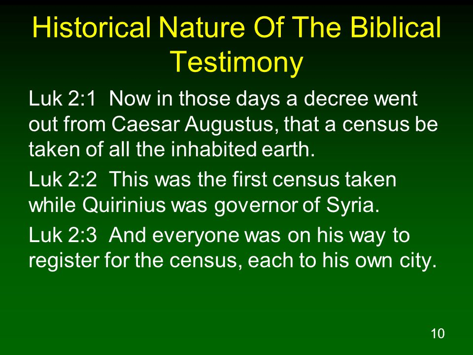 10 Historical Nature Of The Biblical Testimony Luk 2:1 Now in those days a decree went out from Caesar Augustus, that a census be taken of all the inhabited earth.