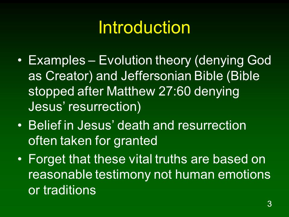 3 Introduction Examples – Evolution theory (denying God as Creator) and Jeffersonian Bible (Bible stopped after Matthew 27:60 denying Jesus' resurrect