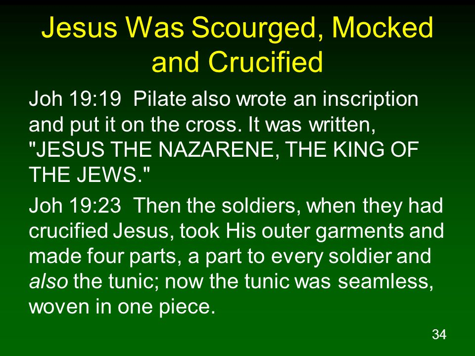 34 Jesus Was Scourged, Mocked and Crucified Joh 19:19 Pilate also wrote an inscription and put it on the cross.