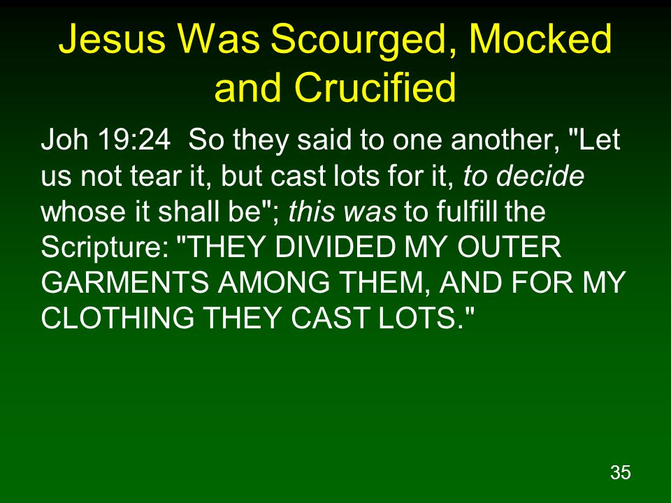 35 Jesus Was Scourged, Mocked and Crucified Joh 19:24 So they said to one another,