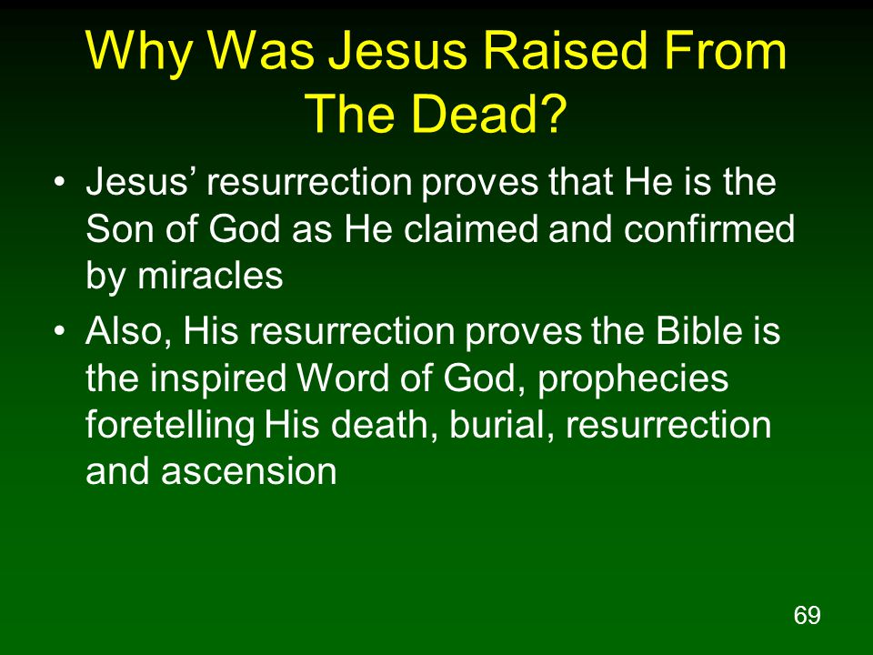 69 Why Was Jesus Raised From The Dead? Jesus' resurrection proves that He is the Son of God as He claimed and confirmed by miracles Also, His resurrec