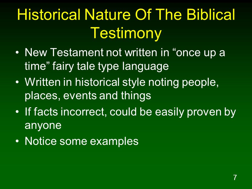 "7 Historical Nature Of The Biblical Testimony New Testament not written in ""once up a time"" fairy tale type language Written in historical style notin"