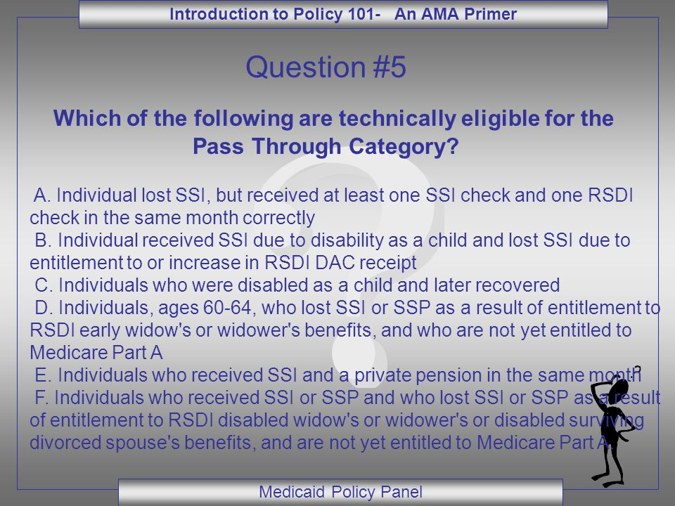 Introduction to Policy 101- An AMA Primer Medicaid Policy Panel Question #5 Which of the following are technically eligible for the Pass Through Categ