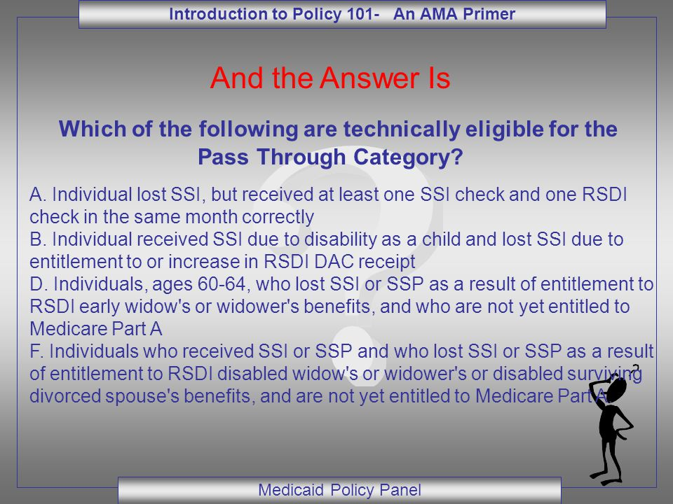 Introduction to Policy 101- An AMA Primer Medicaid Policy Panel And the Answer Is Which of the following are technically eligible for the Pass Through