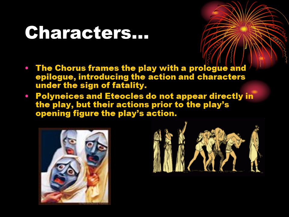 Characters… The Chorus frames the play with a prologue and epilogue, introducing the action and characters under the sign of fatality.