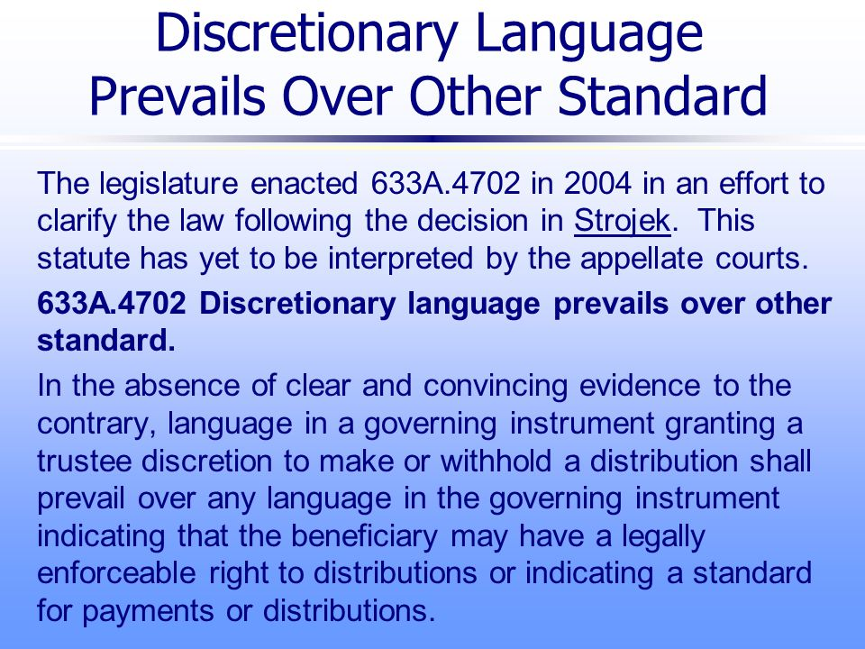 Discretionary Language Prevails Over Other Standard The legislature enacted 633A.4702 in 2004 in an effort to clarify the law following the decision in Strojek.