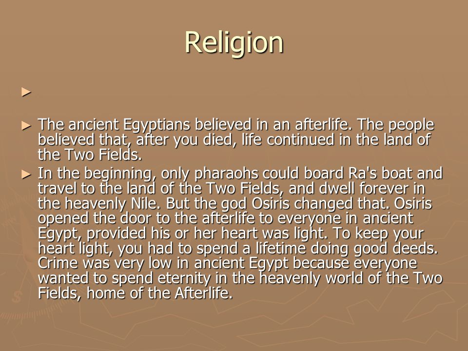 Religion ► The ancient Egyptians believed in an afterlife.