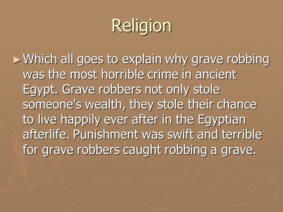 Religion ► Which all goes to explain why grave robbing was the most horrible crime in ancient Egypt.