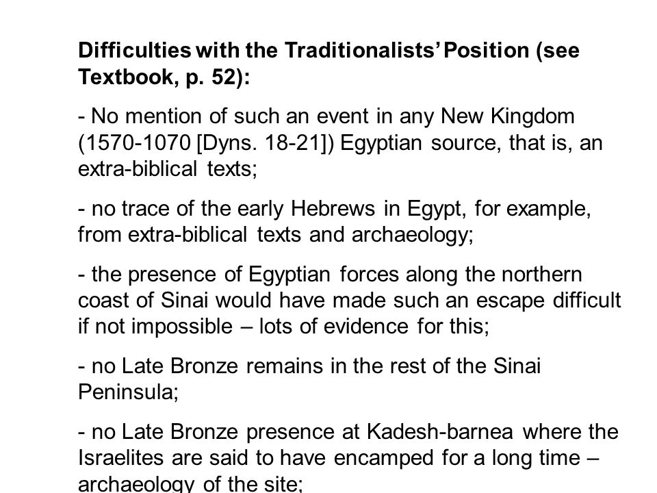 Difficulties with the Traditionalists' Position (see Textbook, p. 52): - No mention of such an event in any New Kingdom (1570-1070 [Dyns. 18-21]) Egyp