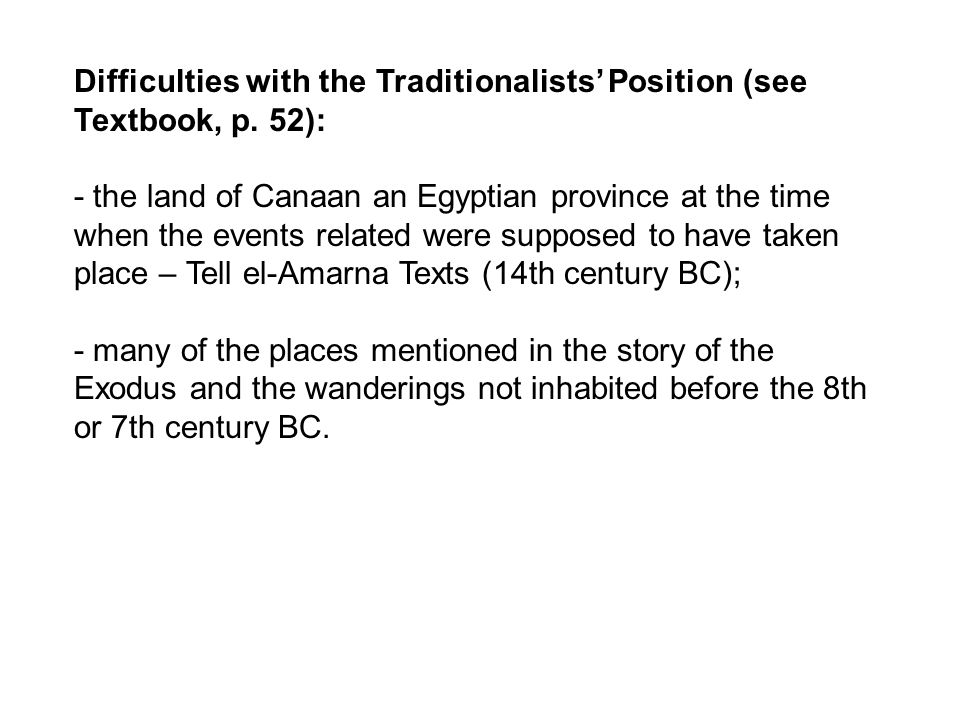 Difficulties with the Traditionalists' Position (see Textbook, p. 52): - the land of Canaan an Egyptian province at the time when the events related w