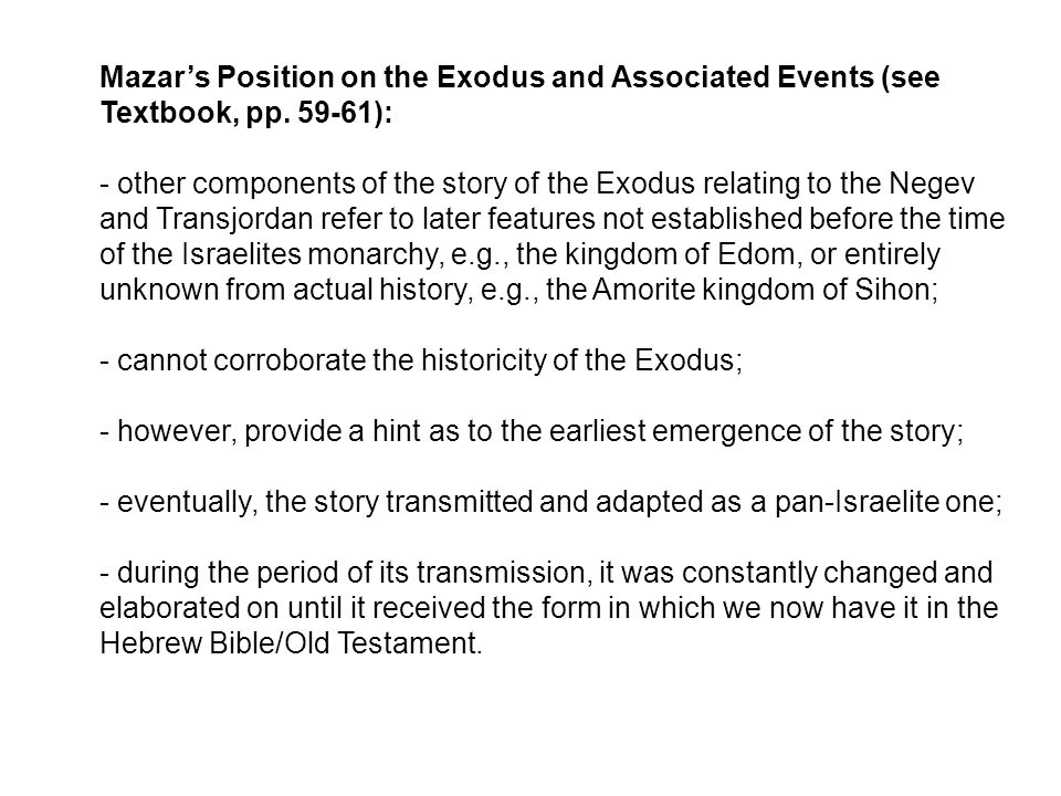 Mazar's Position on the Exodus and Associated Events (see Textbook, pp. 59-61): - other components of the story of the Exodus relating to the Negev an