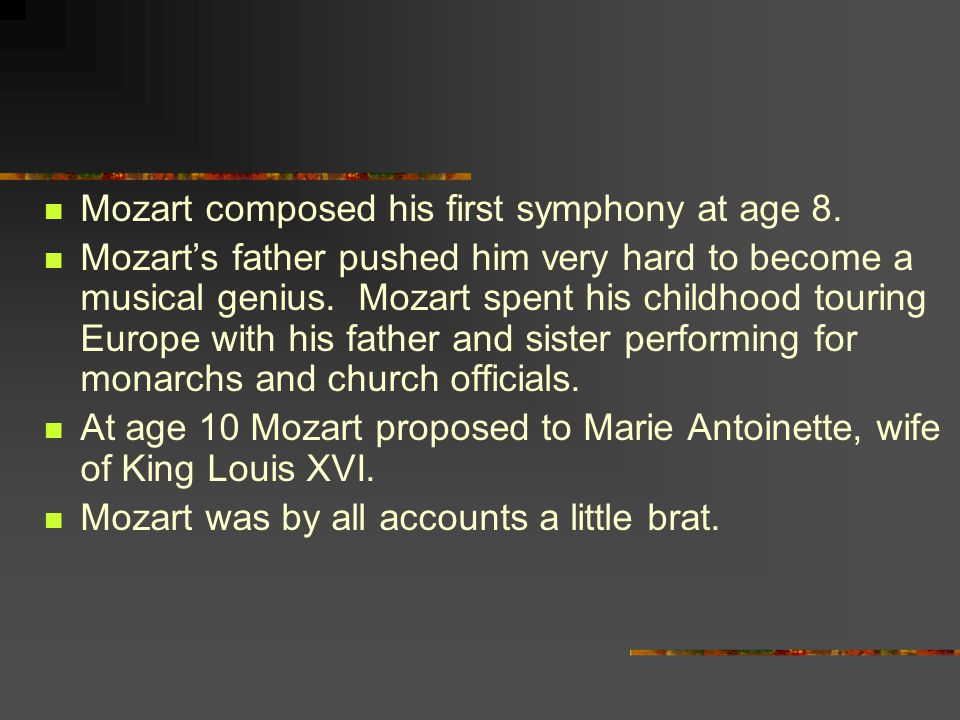 Mozart composed his first symphony at age 8.