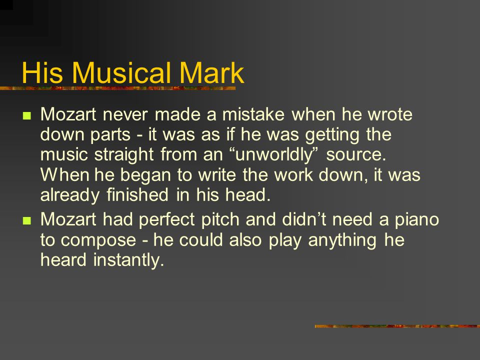 His Musical Mark Mozart never made a mistake when he wrote down parts - it was as if he was getting the music straight from an unworldly source.