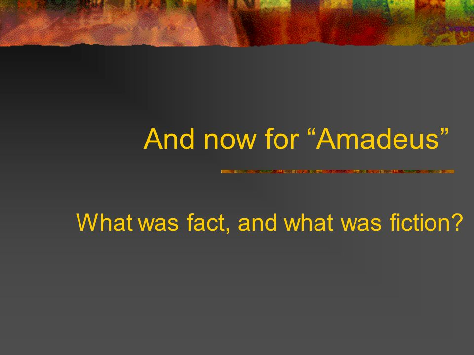 And now for Amadeus What was fact, and what was fiction