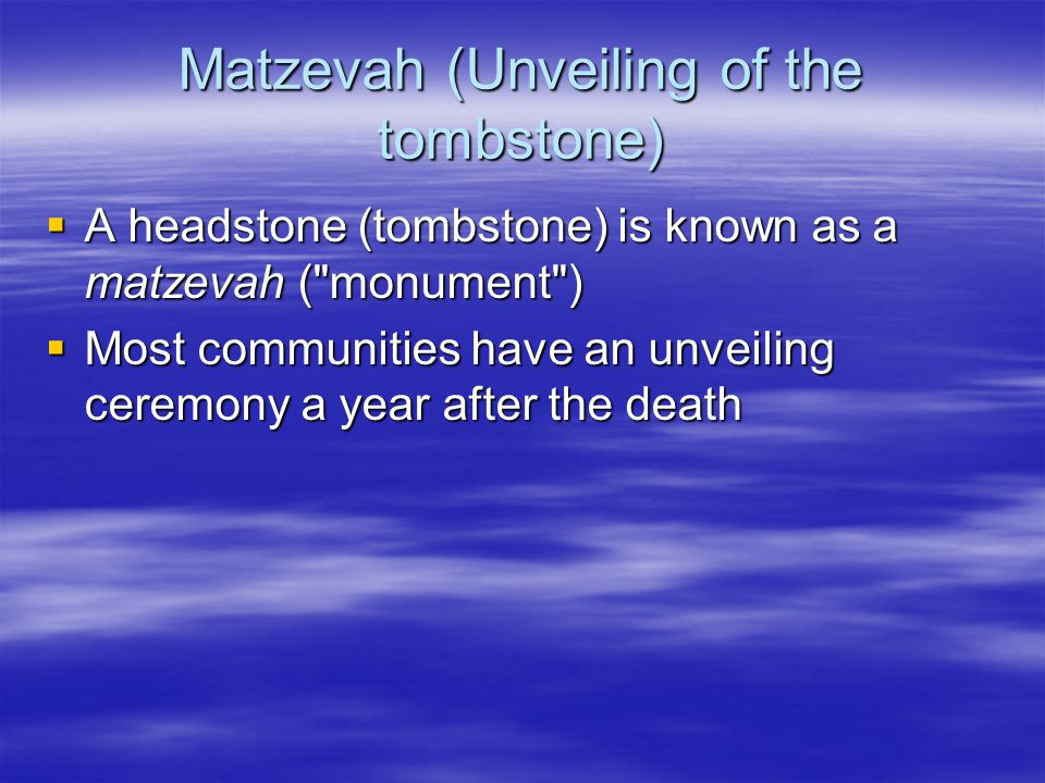 Matzevah (Unveiling of the tombstone)  A headstone (tombstone) is known as a matzevah (